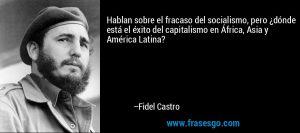 frase-hablan_sobre_el_fracaso_del_socialismo_pero__donde_esta_el_-fidel_castro